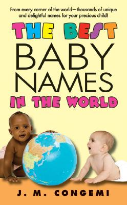 The Best Baby Names in the World By Congemi, J. M.